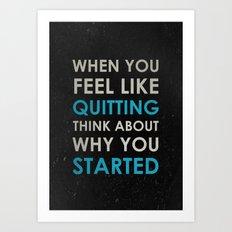 When you feel like quitting - Motivational print Art Print