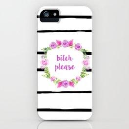 Bitch Please iPhone Case