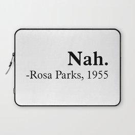 Nah, Rosa parks. Equality, black history month, black lives matter Laptop Sleeve