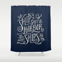 A ship is safe in harbor but that's not what ships are for. Hand lettered nautical quote. Shower Curtain