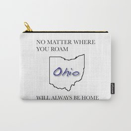No Matter Where You Roam Ohio Will Always Be Home Carry-All Pouch