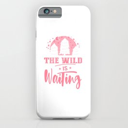 The Wild Is Waiting pw iPhone Case