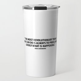 The most revolutionary thing one can do is always to proclaim loudly what is happening. Travel Mug