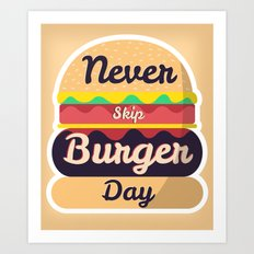 Never Skip Burger Day Art Print