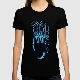 Relax Friend Don't Rustle Your Jimmies T-shirt