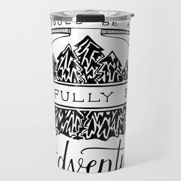 To Live Would Be An Awfully Big Adventure Travel Mug