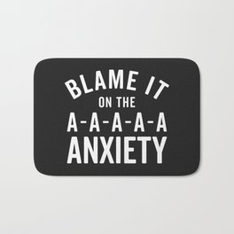 Blame It On Anxiety Funny Quote Bath Mat