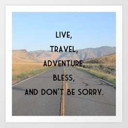 Live, Travel, Adventure, Bless and Don't Be Sorry - Kerouac Art Print