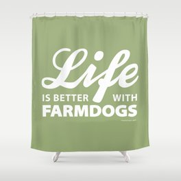 Life is better with farmdogs Shower Curtain