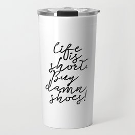 Life Is Short. Buy The Damn Shoes! Fun Quote Typography Art Print Travel Mug