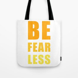 Be Fearless Tote Bag