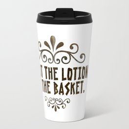 I put the lotion in the basket Travel Mug