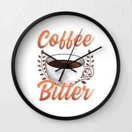 Like My Coffee Like Myself: Bitter Too Hot For You Wall Clock