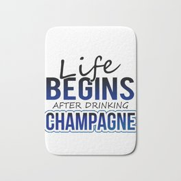 Champagne Lover Life Begins After Drinking Champagne Bath Mat
