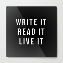 Write It, Read It, Live It Metal Print