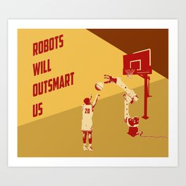 Robots will outsmart us Art Print