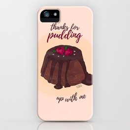thanks for pudding up with me iPhone Case