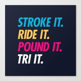 Stroke It Ride It Pound It Tri It Canvas Print