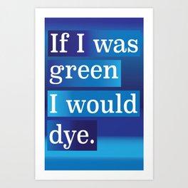 IF I WAS GREEN.... Art Print