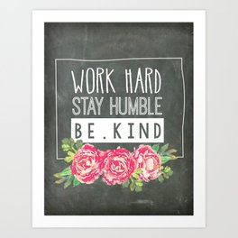 Work Hard Stay Humble Be Kind Chalkboard Art Print