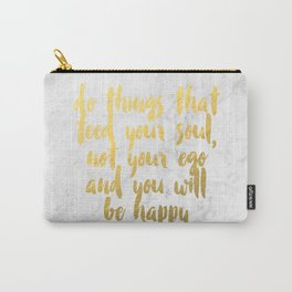 """""""do things that feed your soul, not your ego and you will be happy"""" Carry-All Pouch"""