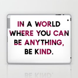 In A World Where You Can be Anything, be Kind. Laptop & iPad Skin