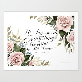 """""""He has made Everything beautiful in its time"""" Art Print"""