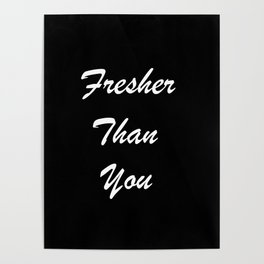 Fresher Than You Poster