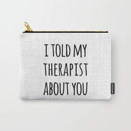 Told My Therapist Funny Quote Carry-All Pouch