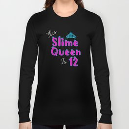 Slime Queen is 12, Slime Queen 12th Birthday, Slime Party Long Sleeve T-shirt