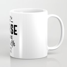 I Became A Nurse Because Your Life Is Worth My Time Coffee Mug