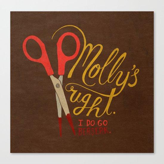 Molly's right. I do go berserk. Canvas Print