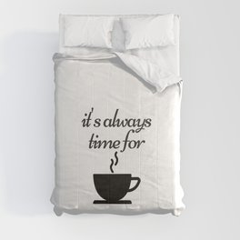 It is always time for coffee Comforters