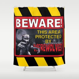 Beware! This Area Is Protected by Werewolves! Shower Curtain