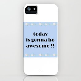 Today is gonna be awesome flower print iPhone Case