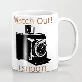 Watch Out, I Shoot Photos! Coffee Mug