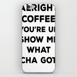 ALRIGHT COFFEE YOU_RE UP T-SHIRT iPhone Skin
