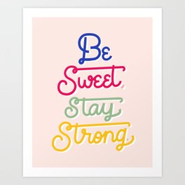 """""""Be Sweet, Stay Strong"""" inspired by Candace Nelson, Sprinkles Cupcakes Art Print"""