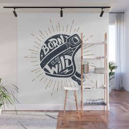 Born To Be Wild. Motorcycle Helmet With Motivational Quote Wall Mural