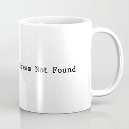 Error 404 - Your Dream Not Found Coffee Mug