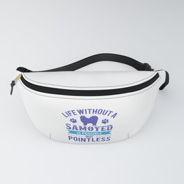Life Without A Samoyed Is Possible But Pointless pb Fanny Pack