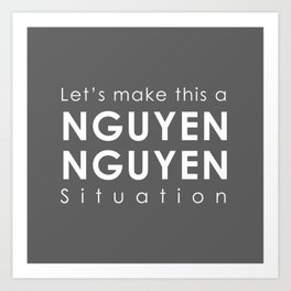 Let's Make this a Nguyen/Nguyen Situation Art Print
