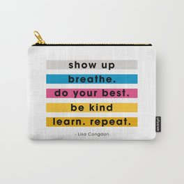 Show up, breathe, do your best, be kind, learn, repeat. Carry-All Pouch