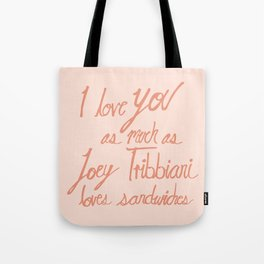 Joey Tribbiani loves sandwiches in Pink Tote Bag