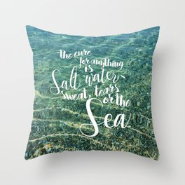 The cure for anything is salt water Throw Pillow
