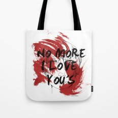 No more I love you's Tote Bag