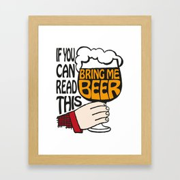 If You Can Read This Bring Me Beer Framed Art Print