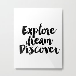 Explore Dream Discover Sign, Explore Dream Discover Art, Explore Dream Metal Print