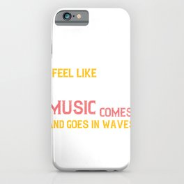 I feel like good music comes and goes in waves iPhone Case