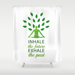 INHALE the future EXHALE the past Shower Curtain